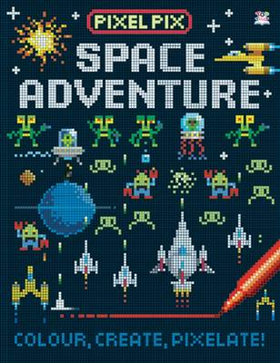 Pixel Pix Space Adventure Colour, Create, Pixelate! by Barry Green