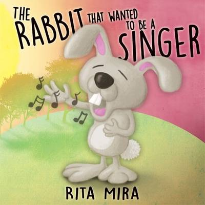 The Rabbit That Wanted to be a Singer by Rita Mira