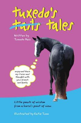 Tuxedo's Tales Little Pearls of Wisdom from a Horse's Point of View by Tuxedo Hess