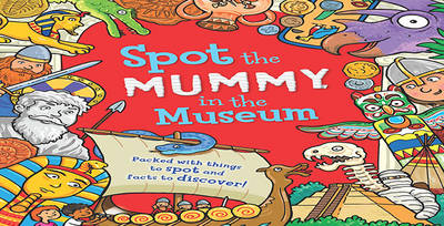 Spot the... Mummy at the Museum by Sarah Khan