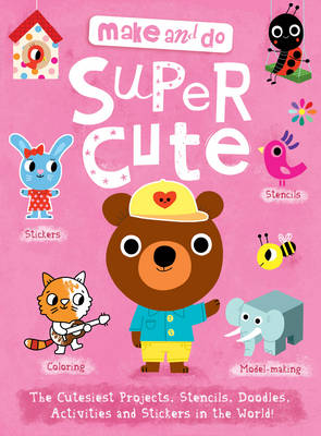Make and Do: Supercute by Margaret Griffiths