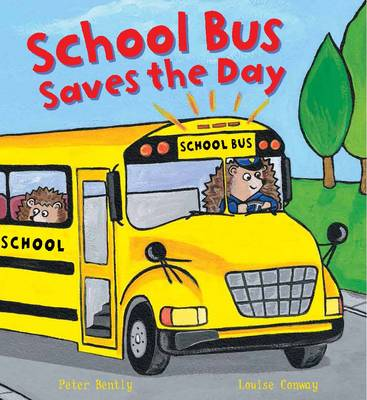 Busy Wheels School Bus Saves the Day by Peter Bently, Louise Conway, Bella Bee
