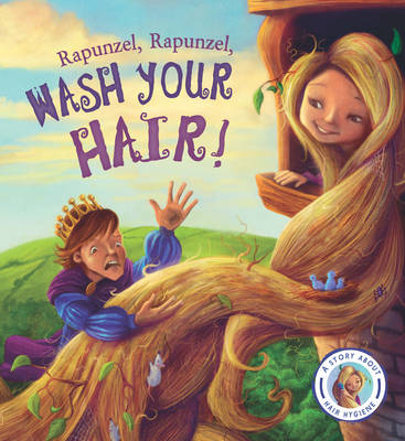 Fairytales Gone Wrong: Rapunzel, Rapunzel, Wash Your Hair! by Steve Smallman