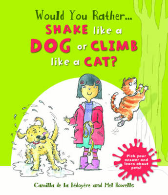 Would You Rather: Shake Like a Dog or Climb Like a Cat? by Camilla de le Bedoyere
