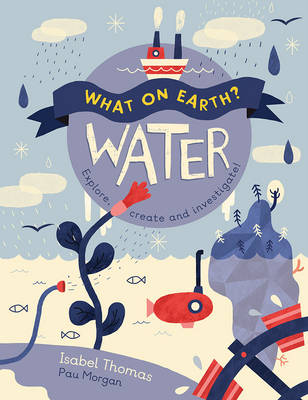 What on Earth? Water by Isabel Thomas, Paulina Morgan