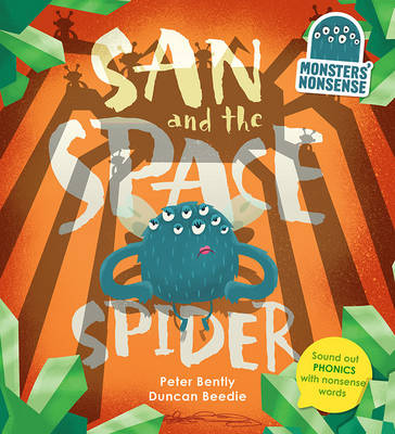 Monsters' Nonsense: The Space Spider Practise phonics with non-words by Peter Bently, Duncan Beedie