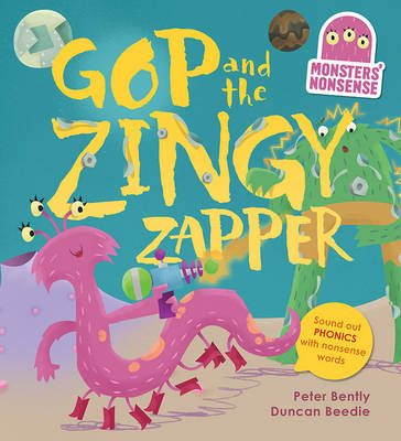 Monsters' Nonsense: The Zingy Zapper Practise phonics with non-words by Peter Bently, Duncan Beedie