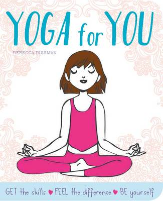 Yoga for You: Feel Calmer, Stronger, Happier by Rebecca Rissman