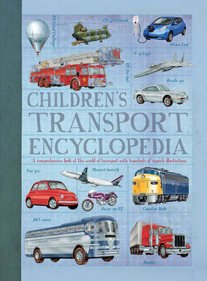 Children'S Transport Encyclopedia A Comprehensive Look at the World of Transport with Hundreds of Superb Illustrations by Philip Wilkinson, Oliver Green, Ian Graham, Andrew Nahum