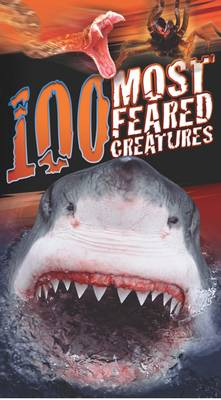 100 Most Feared Creatures by Anna Claybourne