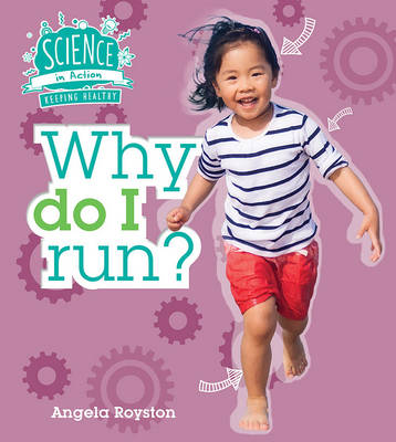 Science in Action: Keeping Healthy - Why Do I Run? by Angela Royston