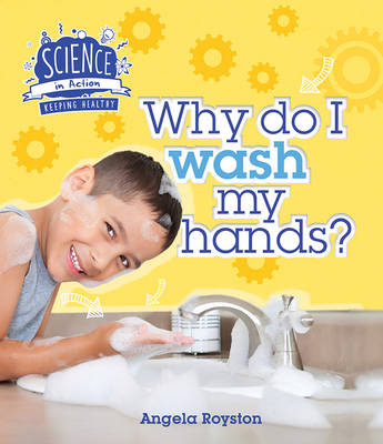 Science in Action: Keeping Healthy - Why Do I Wash My Hands? by Angela Royston