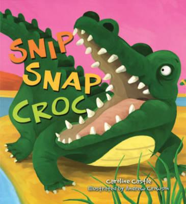 Storytime: Snip Snap Croc by Caroline Castle