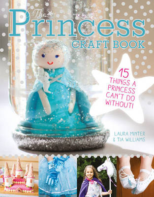 The Princess Craft Book 15 Things a Princess Can't Do Without by Laura Minter, Tia Williams