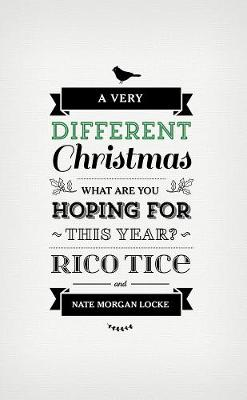 A Very Different Christmas by Rico Tice, Nate Morgan Locke