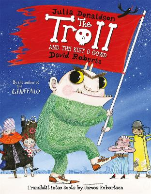 The Troll & the Kist o Gowd The Troll in Scots by Julia Donaldson