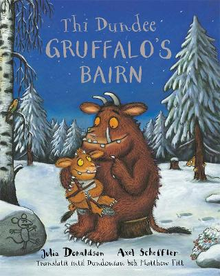 Thi Dundee Gruffalo's Bairn The Gruffalo's Child in Dundee Scots by Julia Donaldson