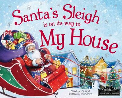 Santa's Sleigh is on its Way to My House by Eric James