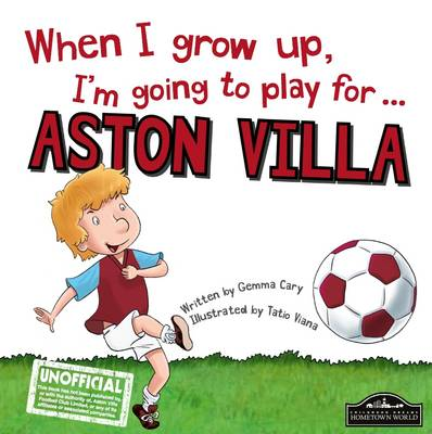 When I Grow Up I'm Going to Play for Aston Villa by Gemma Cary