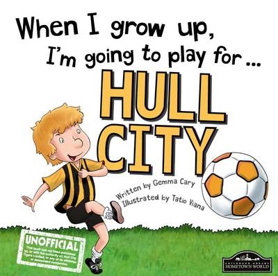 When I Grow Up I'm Going to Play for Hull by Gemma Cary