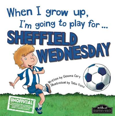 When I Grow Up I'm Going to Play for Sheffield Weds by Gemma Cary