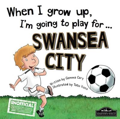 When I Grow Up I'm Going to Play for Swansea by Gemma Cary