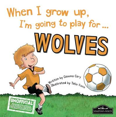 When I Grow Up I'm Going to Play for Wolves by Gemma Cary