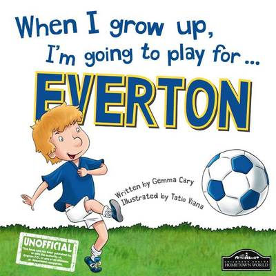 When I Grow Up, I'm Going to Play for Everton by Gemma Cary