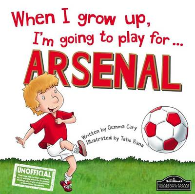 When I Grow Up, I'm Going to Play for Arsenal by Gemma Cary