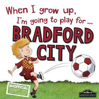 When I Grow Up I'm Going to Play for Bradford City by Gemma Cary