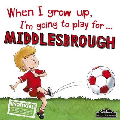 When I Grow Up I'm Going to Play for Middlesbrough by Gemma Cary