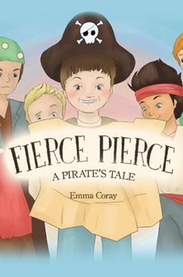 Fierce Pierce: A Pirate's Tale by Emma Coray