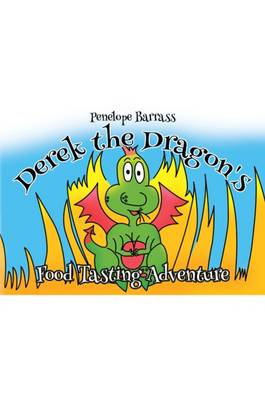 Derek the Dragon's Food Tasting Adventure by Penelope Barrass