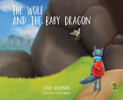 The Wolf and the Baby Dragon by Avril McDonald