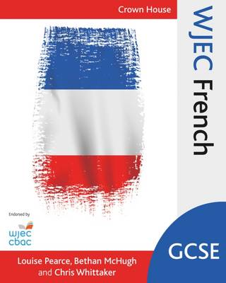 WJEC GCSE French by Bethan McHugh, Chris Whittaker, Louise Pearce