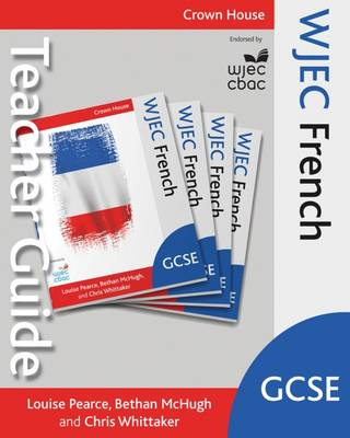 WJEC GCSE French Teacher Guide by Louise Pearce, Bethan McHugh, Chris Whittaker