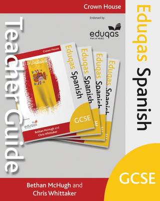 Eduqas GCSE Spanish Teacher Guide by Bethan McHugh, Chris Whittaker