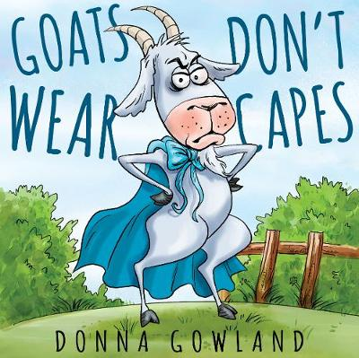 Goats Don't Wear Capes by Donna Gowland