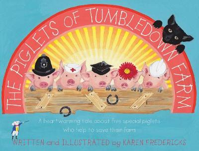 The Piglets of Tumbledown Farm A Heartwarming Tale About Five Special Piglets Who Help to Save Their Farm by Karen Fredericks