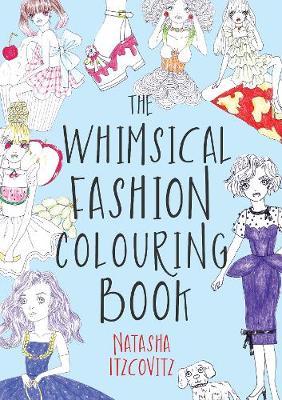The Whimsical Fashion Colouring Book 100 Fashion Colouring Pages by Natasha Itzcovitz