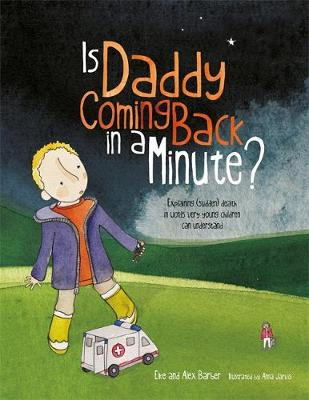 Is Daddy Coming Back in a Minute? Explaining (sudden) death in words very young children can understand by Elke Barber, Alex Barber