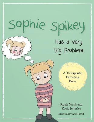 Sophie Spikey Has a Very Big Problem A story about refusing help and needing to be in control by Sarah Naish, Rosie Jefferies