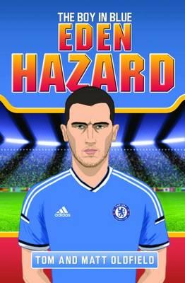 Eden Hazard The Boy in Blue by Tom Oldfield, Matt Oldfield