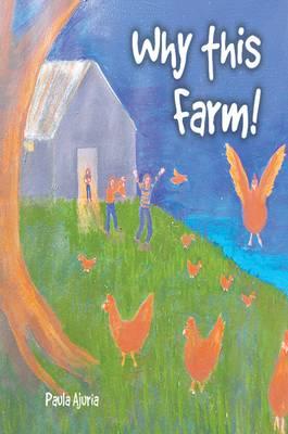 Why This Farm! by Paula Ajuria