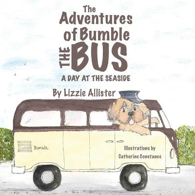 The Adventures of Bumble the Bus - A Day at the Seaside by Liz Allister