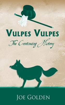 Vulpes Vulpes: The Continuing History by Joe Golden