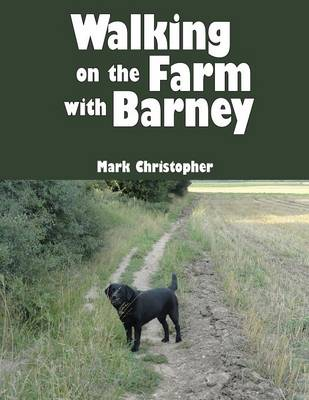 Walking with Barney on the Farm by Mark Christopher