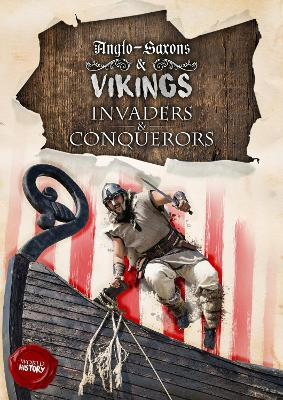 Invaders & Conquerors Anglo-Saxons & Vikings by Amy Allatson