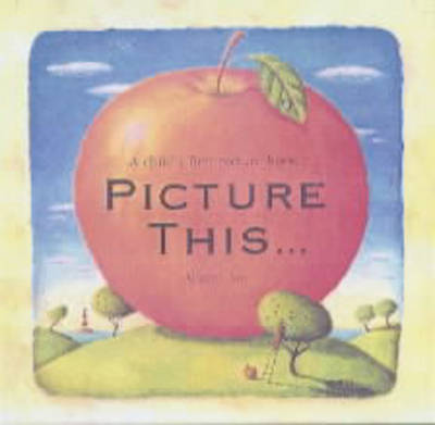 Picture This... A Child's First Picture Book by Alison Jay