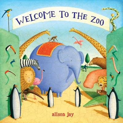 Welcome to the Zoo by Alison Jay, Alison Jay
